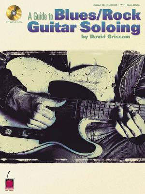 A Guide to Blues/Rock Guitar Soloing By Grissom, David